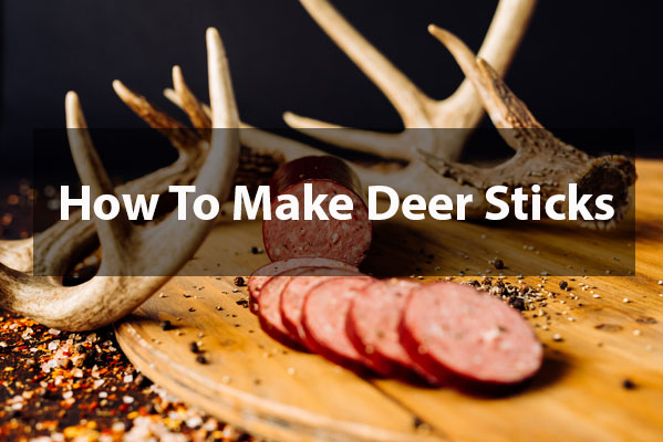 How To Make Deer Sticks [Step By Step Guide]