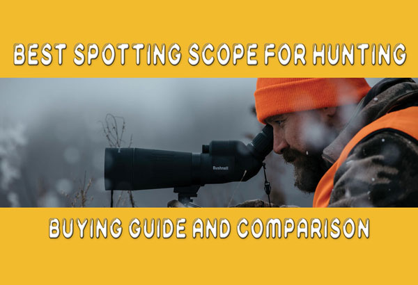 10 Best Spotting Scope for Hunting in 2021